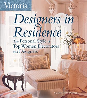 Designers in Residence: The Personal Style of Top Women Decorators and Designers 9781588164971