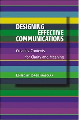 Designing Effective Communications: Creating Contexts for Clarity and Meaning 9781581154498