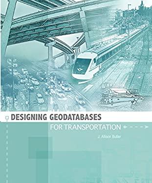 Designing Geodatabases for Transportation 9781589481640