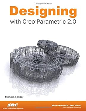 Designing with Creo Parametric 2.0 9781585038275