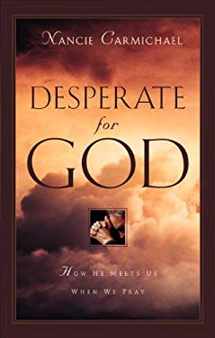 Desperate for God: How He Meets Us When We Pray 9781581340891