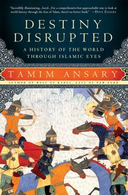 Destiny Disrupted: A History of the World Through Islamic Eyes 9781586488130