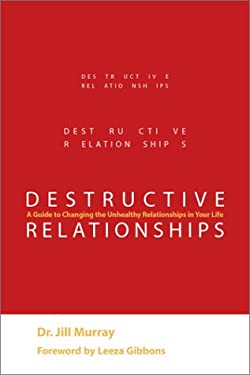 Destructive Relationships: A Guide to Changing the Unhealthy Relationships in Your Life 9781588720269