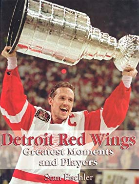 Detroit Red Wings Greatest Moments and Players 9781582612713