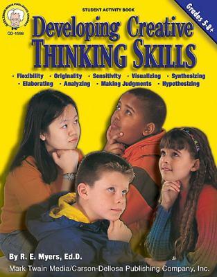 Developing Creative Thinking Skills, Grades 5 - 8+ 9781580372541
