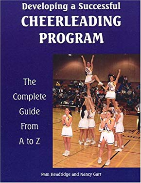 Developing a Successful Cheerleading Program: The Complete Guide from A to Z 9781585188994