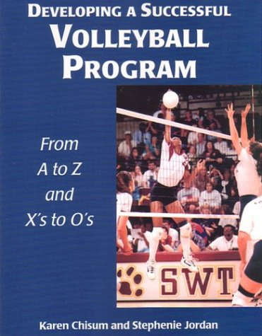 Developing a Successful Vollyball Program: From A to Z and from X's to O's 9781585188635