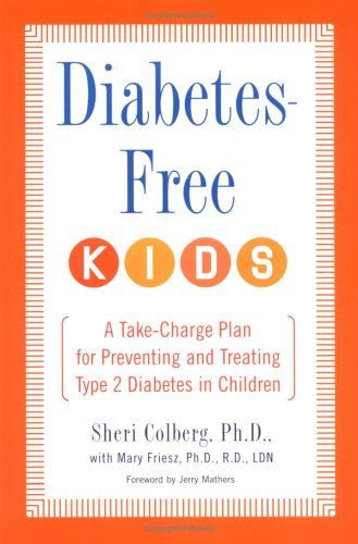 Diabetes-Free Kids: A Take-Charge Plan for Preventing and Treating Type-2 Diabetes in Children 9781583332214