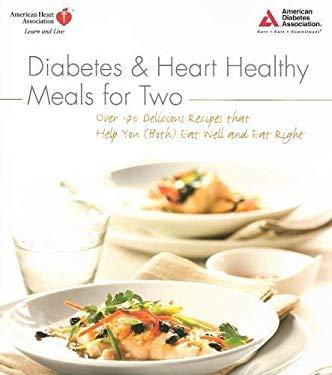 Diabetes and Heart Healthy Meals for Two: Over 170 Delicious Recipes That Help You (Both) Eat Well and Eat Right 9781580403054