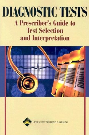 Diagnostic Tests: A Prescriber's Guide to Test Selection and Interpretation 9781582552347