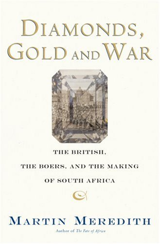Diamonds, Gold, and War: The British, the Boers, and the Making of South Africa 9781586484736