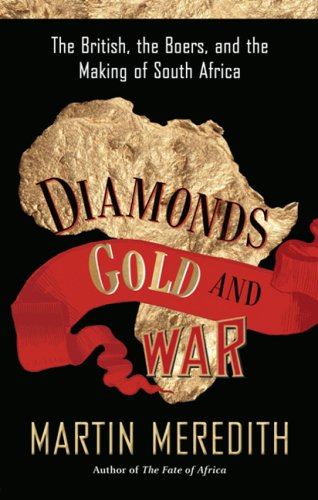 Diamonds, Gold, and War: The British, the Boers, and the Making of South Africa 9781586486419
