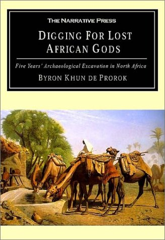 Digging for Lost African Gods: The Record of Five Years Archaeological Excavation in North Africa 9781589760301