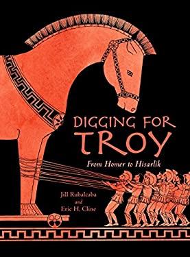 Digging for Troy: From Homer to Hisarlik - Rubalcaba, Jill / Cline, Eric H. / Brannen, Sarah S.
