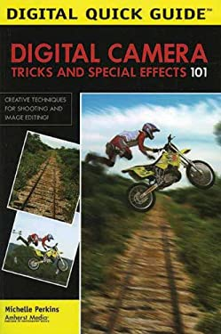 Digital Camera Tricks and Special Effects 101: Creative Techniques for Shooting and Image Editing! 9781584281764