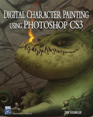 Digital Character Painting Using Photoshop CS3 [With CDROM] 9781584505334