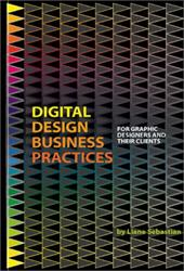 Digital Design Business Practices: For Graphic Designers and Their Clients