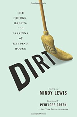 Dirt: The Quirks, Habits, and Passions of Keeping House 9781580052610