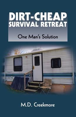 Dirt-Cheap Survival Retreat: One Man's Solution 9781581607475