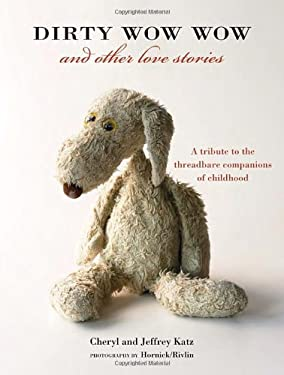 Dirty Wow Wow and Other Love Stories: A Tribute to the Threadbare Companions of Childhood 9781580088329