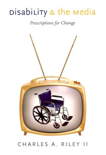 Disability and the Media: Prescriptions for Change 9781584654735
