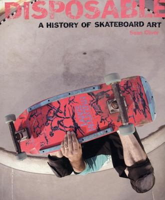 Disposable: A History of Skateboard Art 9781584232643