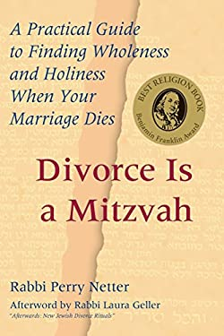 Divorce Is a Mitzvah: A Practical Guide to Finding Wholeness and Holiness When Your Marriage Dies 9781580231725
