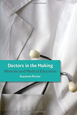 Doctors in the Making: Memoirs and Medical Education 9781587297922