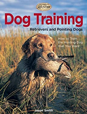 Dog Training: Retrievers and Pointing Dogs 9781589233164