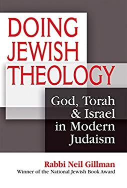 Doing Jewish Theology: God, Torah & Israel in Modern Judaism 9781580234399