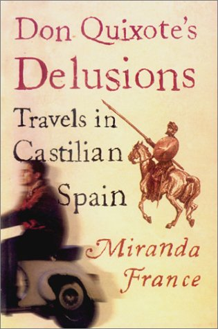 Don Quixote's Delusions: Travels in Castilian Spain 9781585672929