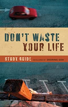 Don't Waste Your Life Study Guide 9781581348705