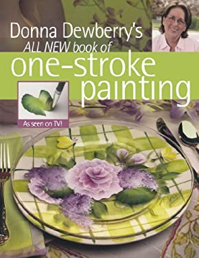 Donna Dewberry's All New Book of One-Stroke Painting 9781581807066