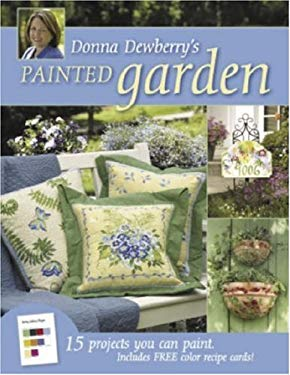 Donna Dewberrys Painted Garden: 15 Projects You Can Paint 9781581809497