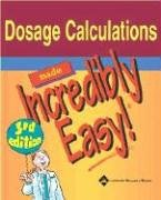 Dosage Calculations Made Incredibly Easy! 9781582553924