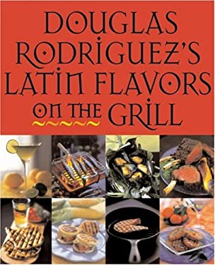 Douglas Rodriguez's Latin Flavors on the Grill 9781580085656