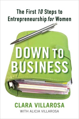 Down to Business: The First 10 Steps to Entrepreneurship for Women 9781583333549