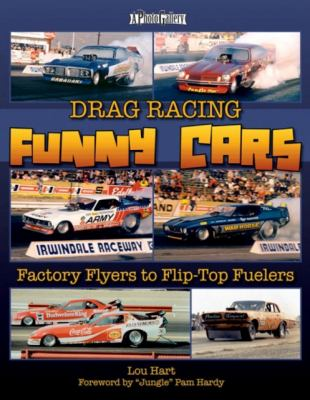 Drag Racing Funny Cars: Factory Flyers to Flip-Top Fuelers 9781583882207