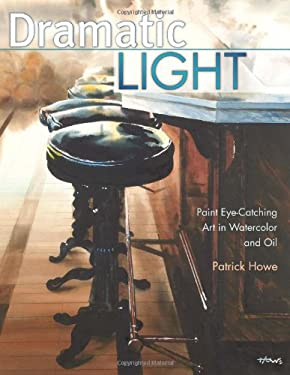 Dramatic Light: Paint Eye-Catching Art in Watercolor and Oil 9781581806588