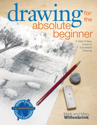 Drawing for the Absolute Beginner: A Clear & Easy Guide to Successful Drawing 9781581807899