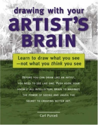 Drawing with Your Artist's Brain: Learn to Draw What You See -- Not What You Think You See 9781581808117