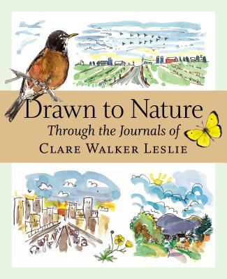 Drawn to Nature: Through the Journals of Clare Walker Leslie 9781580176149