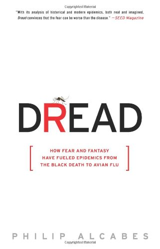 Dread: How Fear and Fantasy Have Fueled Epidemics from the Black Death to Avian Flu 9781586488093