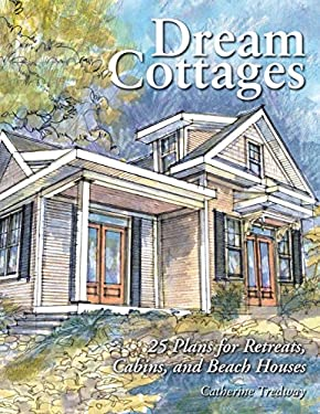 Dream Cottages: 25 Plans for Retreats, Cabins, Beach Houses 9781580173728