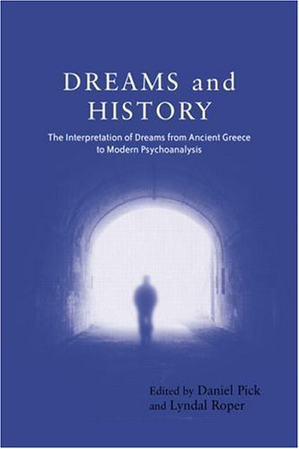 Dreams and History: The Interpretation of Dreams from Ancient Greece to Modern Psychoanalysis 9781583912836
