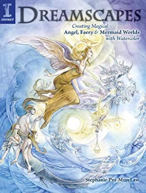 Dreamscapes: Creating Magical Angel, Faery & Mermaid Worlds in Watercolor 9781581809640