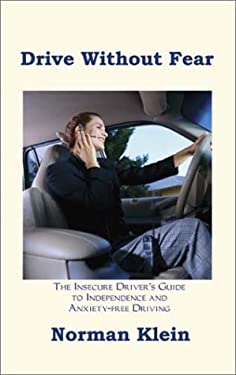 Drive Without Fear: The Insecure Driver's Guide to Independence 9781587215001