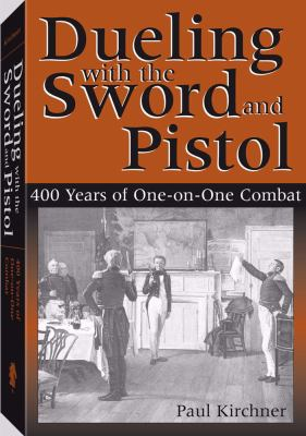 Dueling with the Sword and Pistol: 400 Years of One-On-One Combat 9781581604580