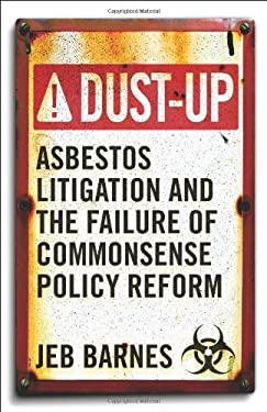Dust-Up: Asbestos Litigation and the Failure of Commonsense Policy Reform 9781589017665