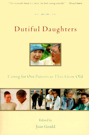 Dutiful Daughters: Reflecting on Our Parents as They Grow Old 9781580050265